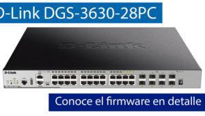 Conoce el firmware del switch L3 D-Link DGS-3630-28PC en nuestro vídeo con la licencia MPLS