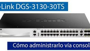 Cómo administrar el switch L3 D-Link DGS-3130-30TS a través del puerto de consola