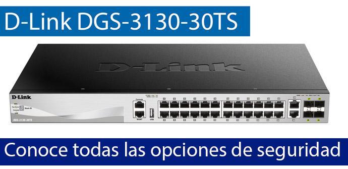 Ver noticia 'Conoce todas las opciones de seguridad del switch L3 D-Link DGS-3130-30TS'